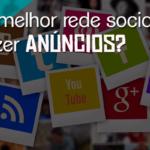 Qual a melhor rede social para fazer anúncio?