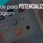 Aplicativos para potencializar seu Instagram