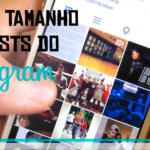 Muda o tamanho dos posts do Instagram