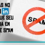 Mudanças no Linkedin impede que seu email caia em listas de spam