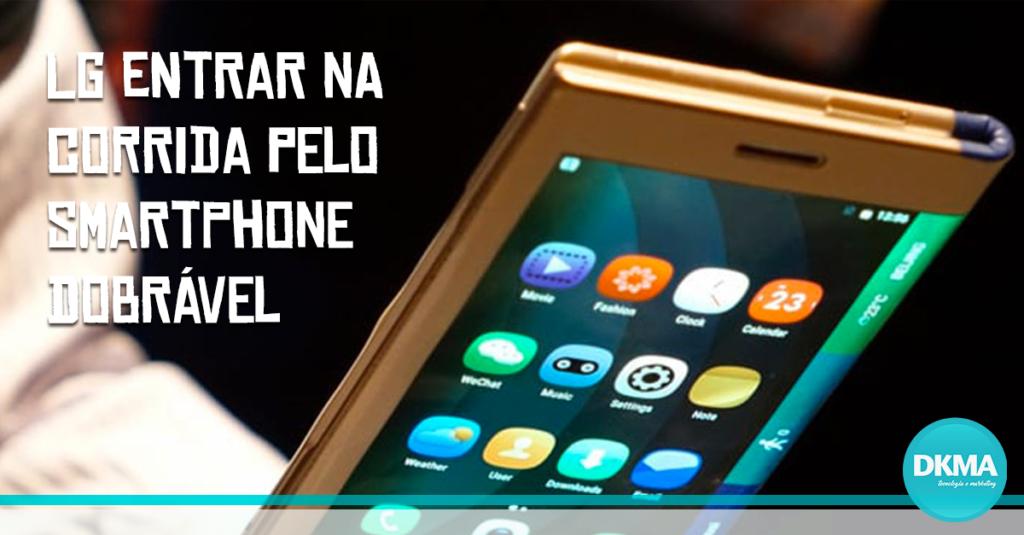 LG entrar na corrida pelo smartphone dobrável