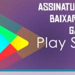 Assinatura para baixar Apps e Games na Play Store