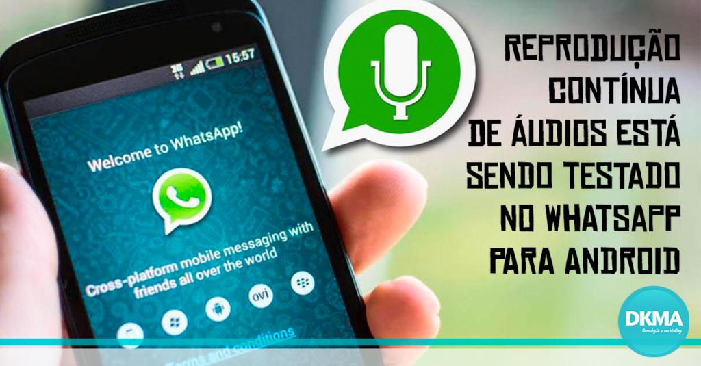 Reprodução contínua de áudios está sendo testado no WhatsApp para Android