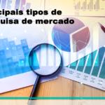 Os 3 principais tipos de pesquisa de mercado