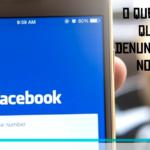 O que acontece quando você denuncia alguém no Facebook?