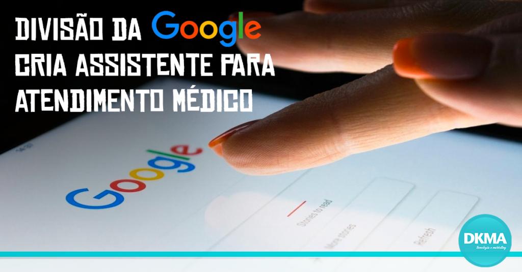 Divisão da Google cria assistente para atendimento médico