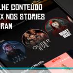 Compartilhe conteúdo da Netflix nos Stories do Instagram
