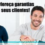 Ofereça garantias a seus clientes!