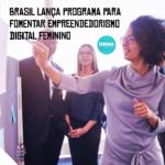 Brasil lança programa para fomentar empreendedorismo digital feminino