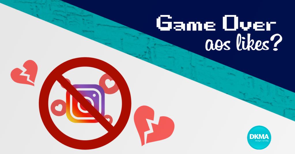 Game Over aos likes do Instagram? - DKMA Tecnologia e Marketing