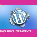 Wordpress lança nova ferramenta.